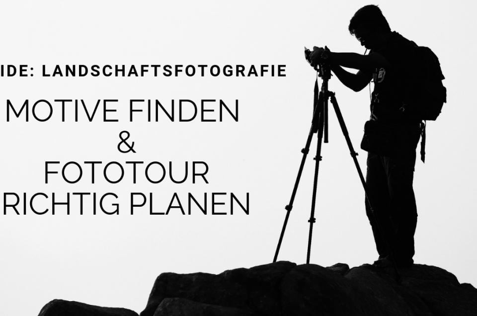 motive finden und fototour planen, landschaftsfotografie, planung, organisation